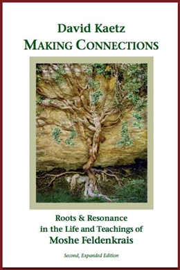 Making Connections: Hasidic Roots and Resonance in the Teachings of Moshe Feldenkrais