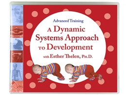 A Dynamic Systems Approach to Development with Esther Thelen, Ph.D.