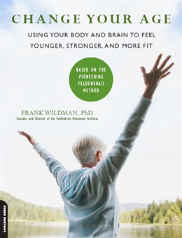 Change your Age: Using Your Body and Brain To Feel Younger, Stronger and More Fit, Frank Wildman