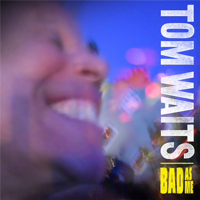 TOM WAITS - Bad As Me (180 Gram Vinyl Edition) LP