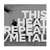 THIS HEAT-Repeat/Metal (Indie Exclusive Slate Grey Edition Vinyl) LP