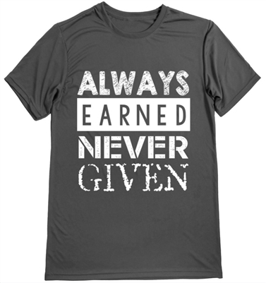 man's running shirt -always earned never given