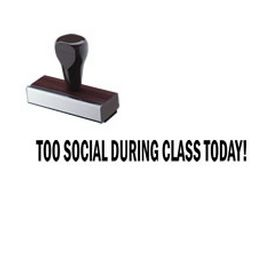 Too Social During Class Today Rubber Stamp
