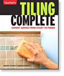 Taunton Press 070864 Taunton's Tiling Complete, Paperback 9 3/16 x 10 7/8 in 240 pages, with 850 full-color photographs 