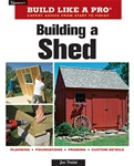 Taunton Press 070974 Taunton's Build Like A Pro: Building A Shed, Revised Paperback 9 3/16 x 10 7/8 in. 224 pages, with 354 photographs and 60 drawings  Published 2009