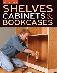Taunton Press 071223 Taunton's Shelves, Cabinets & Bookcases Paperback 8 1/2 x 10 7/8 in. 224 pages, with 362 photographs and 239 drawings  Published 2008