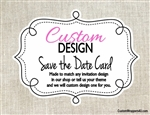 Custom Design Personalized Save the Date Card
