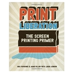 Print Liberation - The Screen Printing Primer [Paperback Book]