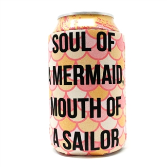 Soul Of A Mermaid Mouth of A Sailor... 12 Ounce Koozie