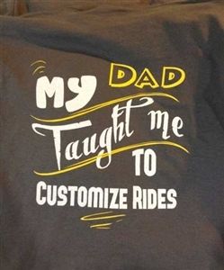 My Dad Taught Me to Customize Rides T-shirt