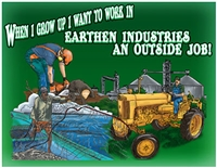 When I Grow Up I Want to be in Earthen Industries