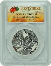 2013 PCGS PR70DCAM HIGH RELIEF 25th ANNIVERSARY  FIRST STRIKE. CANADIAN MAPLE.
