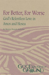 For Better, For Worse: God's Relentless Love in Amos and Hosea