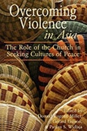 Overcoming Violence in Asia: The Role of the Church in Seeking Cultures of Peace