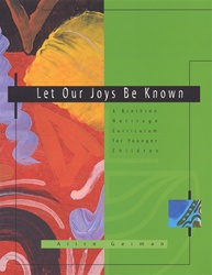 Let Our Joys Be Known - Younger Children: A Brethren Heritage Curriculum
