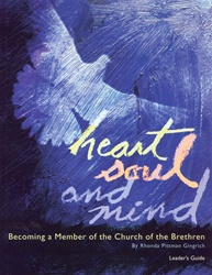 Heart, Soul and Mind: Becoming a Member of the Church of the Brethren - Membership Handbook