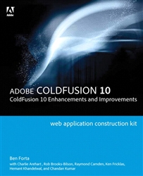Adobe ColdFusion Web Application Construction Kit: ColdFusion 10 Enhancements and Improvements
