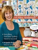 Start Quilting, Third Edition with Alex Anderson