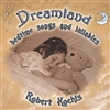 Dreamland: Bedtime Songs and Lallabies CD by Robert Kochis