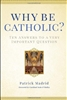 Why Be Catholic?: Ten Answers to a Very Important Question by Patrick Madrid