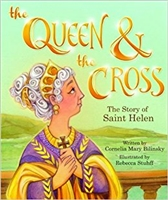 The Queen and The Cross: The Story of Saint Helen by Corelia Mary Bilinsky