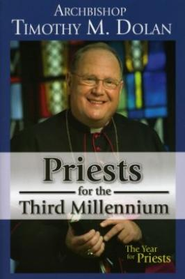 Priests for the Third Millennium by Archbishop Timothy Dolan