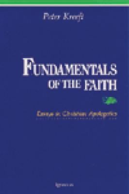 fundamentals faith essays christian apologetics peter kreeft Excellent reading peter kreeft explains christian apologetics in such a way the person-in-the-pew can grasp a deeper fundamentals of the faith: essays in.