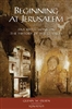 Beginning At Jerusalem: Five Reflections on The History of the Church by Glenn W. Olsen