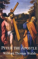 Peter The Apostle by William Thomas Walsh