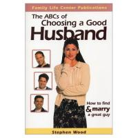 The ABC's of Choosing a Good Husband: How to Find and Marry a Great Guy  by Stephen Wood