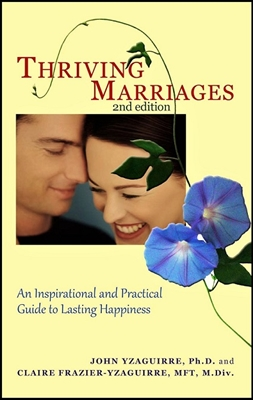 Thriving Marriages Second Edition: An Inspirational and Practical Guide to Lasting Happiness by John and Claire Yzaguirre