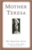 Mother Teresa No Greater Love: Forward by Thomas Moore