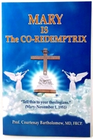 Mary is The CO-Redemptrix by Pro. Courtenay Bartholomew, MD, FRCP.