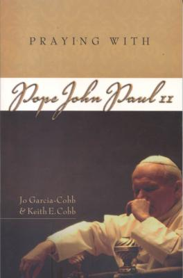 Praying With Pope John Paul II by Jo Garcia Cobb