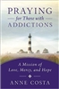 Praying for Those with Addictions: A Mission of Love, Mercy, and Hope by Anne Costa