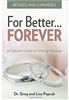 For Better...Forever!: A Catholic Guide to Lifelong Marriage by Gregory K. Popcak