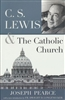 C.S. Lewis and the Catholic Church By Joseph Pearce