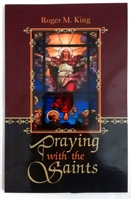 Praying with the Saints by Roger King