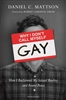 Why I Don't Call Myself Gay: How I Reclaimed My Sexual Reality and Found Peace by Daniel C. Mattson
