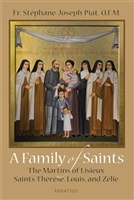 A Family of Saints: The Martins of Lisieux Saints Therese, Louis, and Zelie by Fr. Stephane-Joseph Piat
