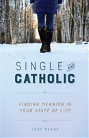 Single and Catholic: Finding Meaning In Your State of Life by Judy Keane