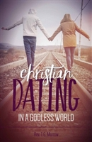 Christian Dating in a Godless World by Rev. T.G. Morrow