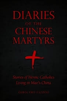 Diaries of the Chinese Martyrs Stories of Heroic Catholics Living in Mao's China by Gerolamo Fazzini