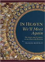 In Heaven We'll Meet Again: The Saints and Scripture on our Heavenly Reunion by Francois Rene Blot
