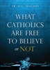 What Catholics Are Free To Believe or Not by Fr. H.G. Hughes