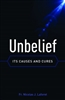 Unbelief: Causes and Cures by Fr. Nicolas J. Laforet