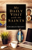 My Daily Visit with the Saints by Charles Kenny