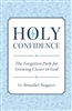 Holy Confidence: The Forgotten Path for Growing Closer to God by Fr. Benedict Rogacci