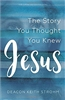 The Story You Thought You Knew Jesus by Deacon  Keith Strohm