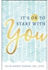 It's ok To Start with You by Julia Marie Hogan